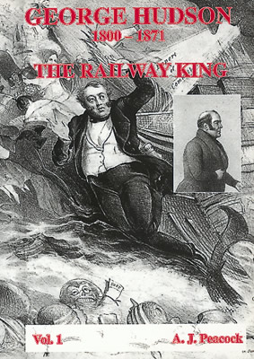 George Hudson 1800 - 1871. The Railway King Volume 1 Book by Dr