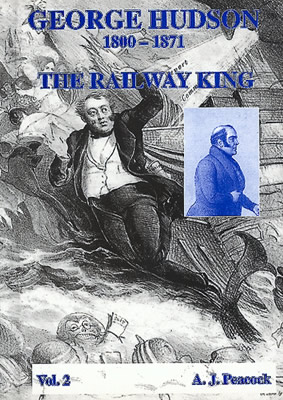 George Hudson 1800 - 1871. The Railway King Volume 2 Book by Dr